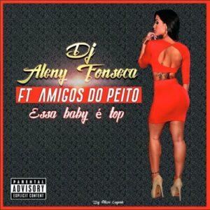 DJ Aleny Fonseca feat. Amigos do Peito - Essa Baby é Top (Kizomba) 2016