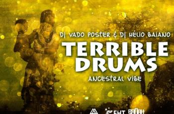 Dj Vado Poster & Dj Helio Baiano - Terrible Drums (Afro House) 2016