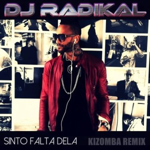 Sinto Falta Dela - Kizomba Remix - Dj Radikal (2016)