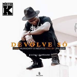 Mister K - Devolve Só (Feat. Kadaff & Inéditos) 2016