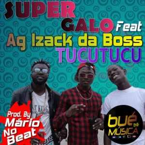 Super Galo - Tucutucu Ft. Ag Izack Da Boss (Afro House) 2016