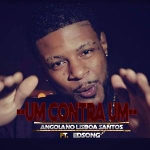 Angolano Lisboa Santos - Um Contra Um (feat. Edsong) 2016