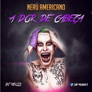 Dj Adizzy ft Nerú Americano - A Dor de Cabeça (Afro House) 2016