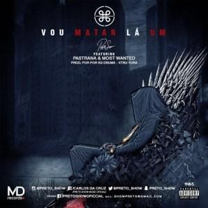 Preto Show - Vou Matar Lá Um (feat. Pastrana & Most Wanted) 2016
