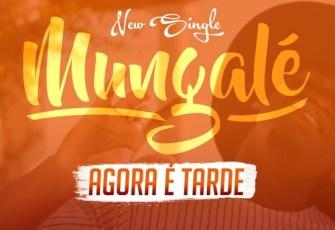 Mungalé - Agora É Tarde (Kizomba) 2017