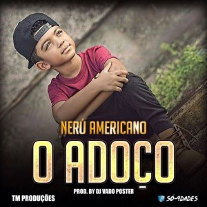 Nerú Americano - Adoço (ft. Dj Vado Poster) 2017
