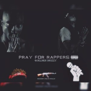 Guelmer Drizzy - Pray For Rappers (Rap) 2017