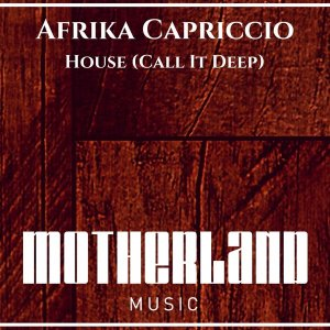 Afrika Capriccio - House (Call It Deep) (Afro House) 2017