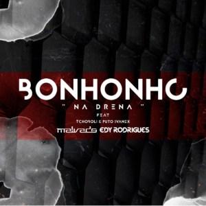 "Dj Malvado & Edy Rodrigues feat. Tchoboly & Puto Ivanex - Bonhonho ""Na Drena"" (Afro House) 2017"