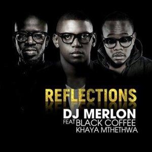 DJ Merlon - Reflections (feat. Black Coffee & Khaya Mthethwa)