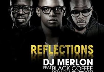 DJ Merlon - Reflections (feat. Black Coffee & Khaya Mthethwa)