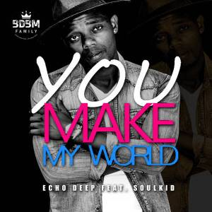 Echo Deep feat. Soulkid - You Make My World (Afro House) 2017