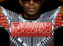 Kawam - Fica Comigo (Kizomba) 2017