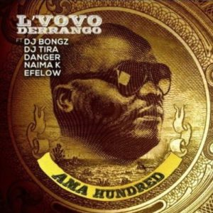 L'Vovo - Ama Hundred (feat. DJ Bongz, DJ Tira, Danger, Naima Kay & Efelow) 2017
