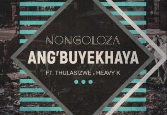Nongoloz feat. Heavy-K & Thulasizwe - Ang'Buyekhaya (Afro House) 2017