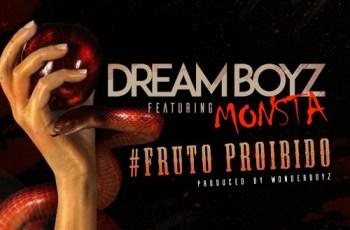 Dream Boyz - Fruto Proibido (feat. Monsta) 2017