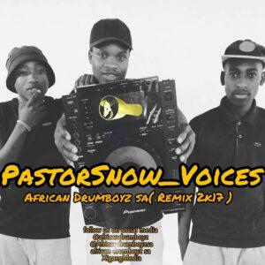 Pastor Snow - Voices (African Drumboyz Sa Remix) 2017