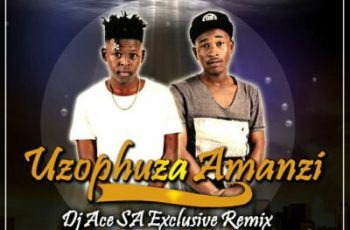 Distruction Boyz - Uzophuza Amanzi (DJ Ace SA Remix) 2017