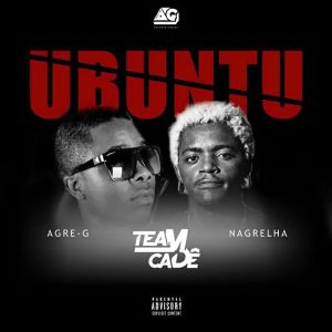 Agre G - Ubuntu (feat. Team Cadê e Nagrelha) 2017