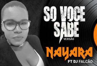 Nayara - Só Você Sabe feat. Dj Falcão (Kizomba) 2017