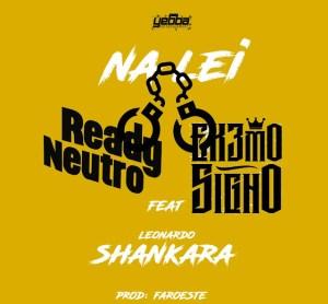 Ready Neutro & Extremo Signo - Na Lei (feat. Leonardo Shankara) 2017