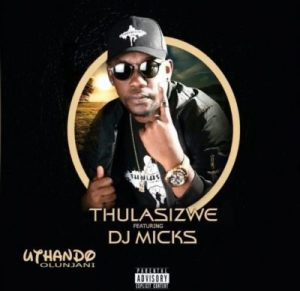 Thulasizwe feat. DJ Micks - Uthando Olunjani (Afro House) 2017