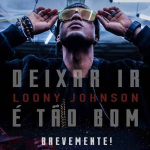 Loony Johnson - Deixar Ir É Tão Bom (Kizomba) 2017
