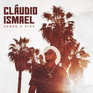 Cláudio Ismael - Sonho E Vida (Album Completo) 2017