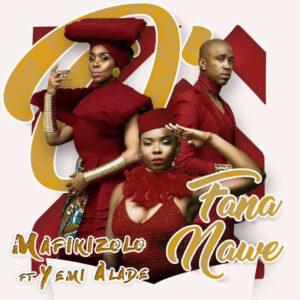 Mafikizolo - O Fana Nawe (feat. Yemi Alade) 2017