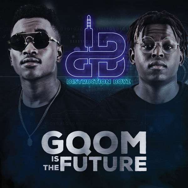Distruction Boyz - Gqom Is The Future (Album) 2017