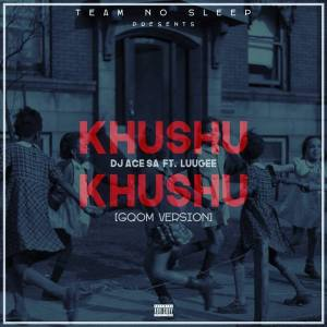 DJ Ace SA ft. LuuGee - Khushu Khushu (Gqom Version) 2017