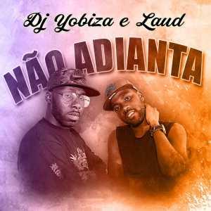 Dj Yobiza e Laud - Não Adianta