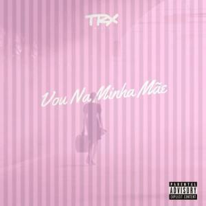 TRX Music - Vou Na Minha Mãe