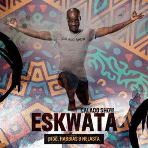 Calado Show - Eskwata (feat. Dj Habias e Dj Nelasta) 2018