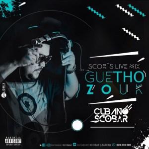 DJ Cubano Scobar - SCOR'S LIVE MIX Guetho Zouk 2K18