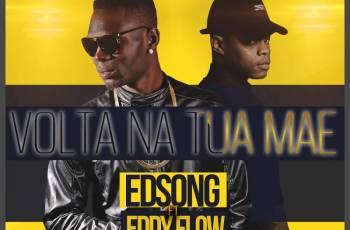 Edsong & Eddy Flow - Volta Na Tua Mãe (Kizomba) 2018
