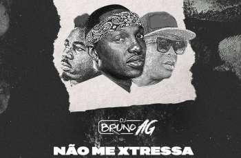 Dj Bruno AG - Não Me Xtressa (feat. Tonny K, Diakota & Big Nelo) 2018