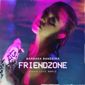Bárbara Bandeira - Friendzone