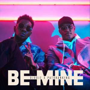 Djodje & Patoranking - Be Mine