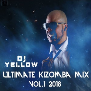 DJ Yellow - Ultimate Kizomba Mix 2018 Vol.1