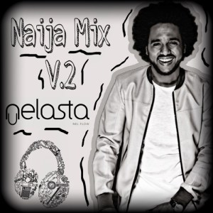 DJ Nelasta - Naija Mix Vol.2