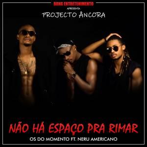 Os do Momento - Não Há Espaço Para Rimar (feat. Nerú Americano) 2018