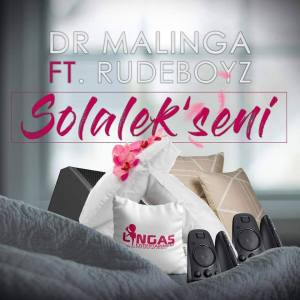 Dr Malinga feat. Rudeboyz - Solalek'seni (Gqom) 2018