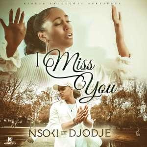 Nsoki - I Miss You (feat. Djodje) 2018