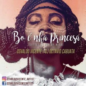 Osvaldo Vicente - Bo é Nha Princesa (feat. DJ Octávio Cabuata)
