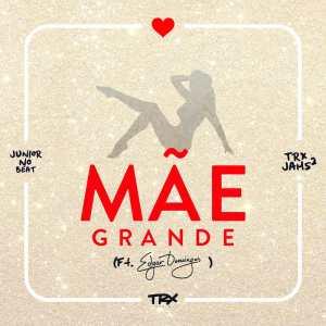 TRX Music - Mãe Grande (Ft. Edgar Domingos) 2018