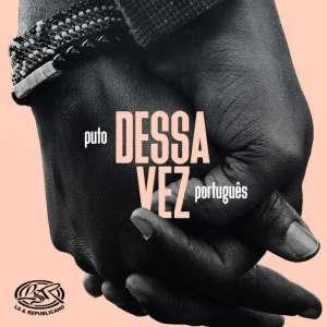 Puto Português - Dessa Vez