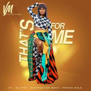Vanessa Mdee - That's For Me (feat. Distruction Boyz, DJ Tira & Prince Bulo) 2019