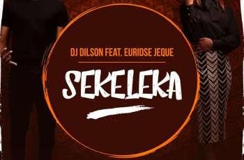 Dj Dilson - Sekeleka (feat. Euridse Jeque) 2019
