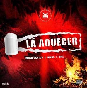 Elber Santos - Lá Aquecer (feat. Elber Santos, Simas, BMX)